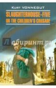 Vonnegut Kurt. Slaughterhouse-Five or the Children's Crusade ISBN...