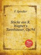 F. Spindler. Stucke aus R. Wagner's Tannhauser, Op.94 ISBN 9785884907133.